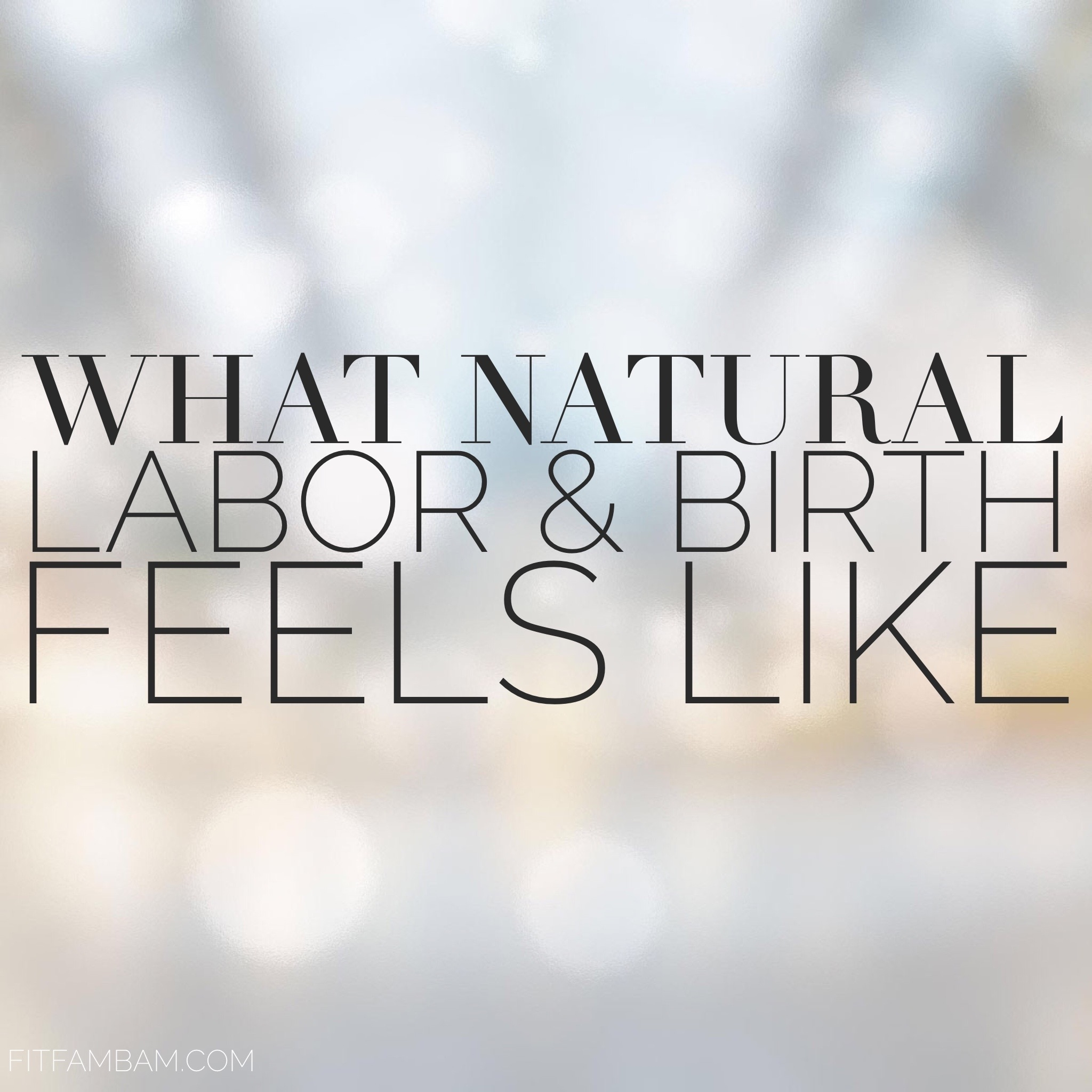 What Natural Labor & Birth Feels Like | FitFamBam